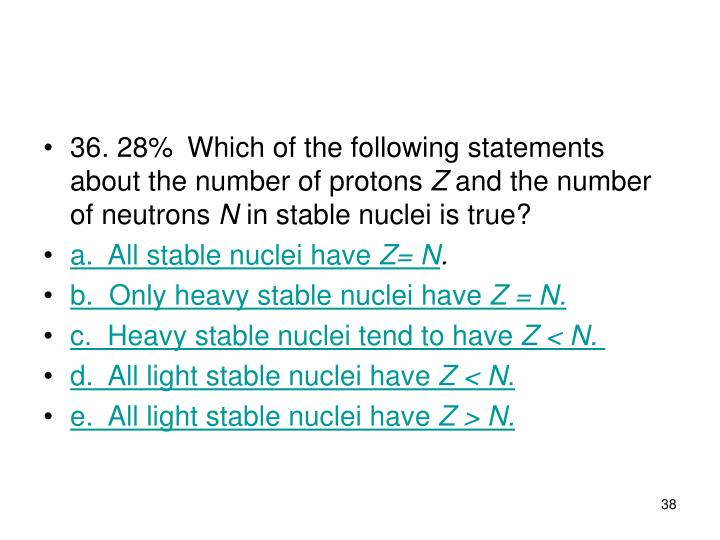36. 28%Which of the following statements about the number of protons