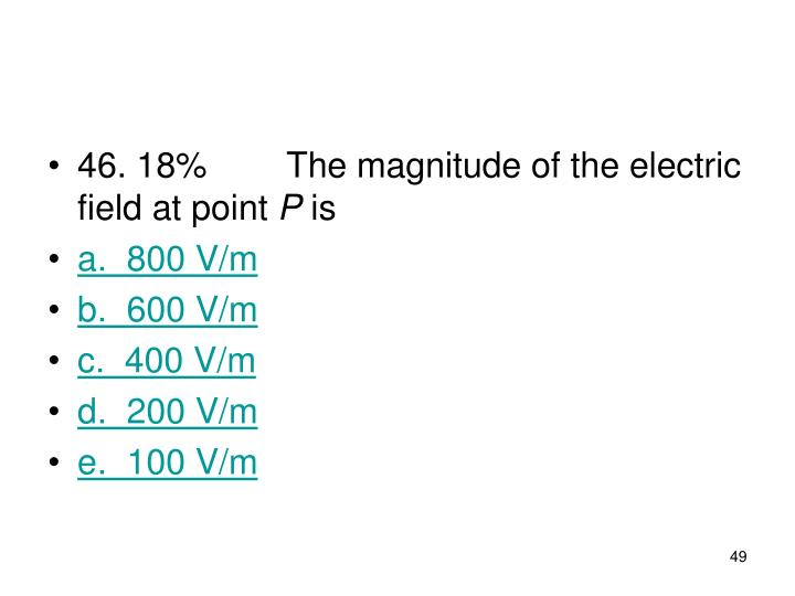 46. 18%The magnitude of the electric field at point
