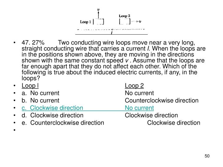47. 27%Two conducting wire loops move near a very long, straight conducting wire that carries a current