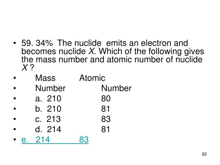 59. 34%The nuclide  emits an electron and becomes nuclide