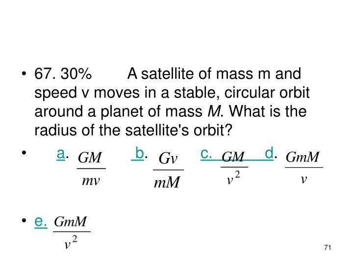 67. 30%A satellite of mass m and speed v moves in a stable, circular orbit around a planet of mass