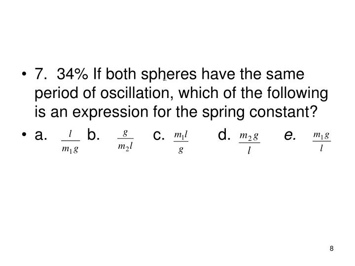 7.34% If both spheres have the same period of oscillation, which of the following is an expression for the spring constant?
