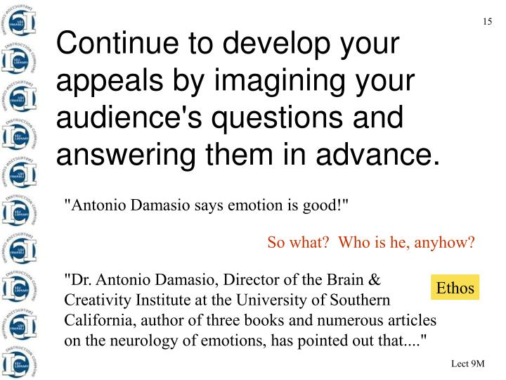 Continue to develop your appeals by imagining your audience's questions and answering them in advance.