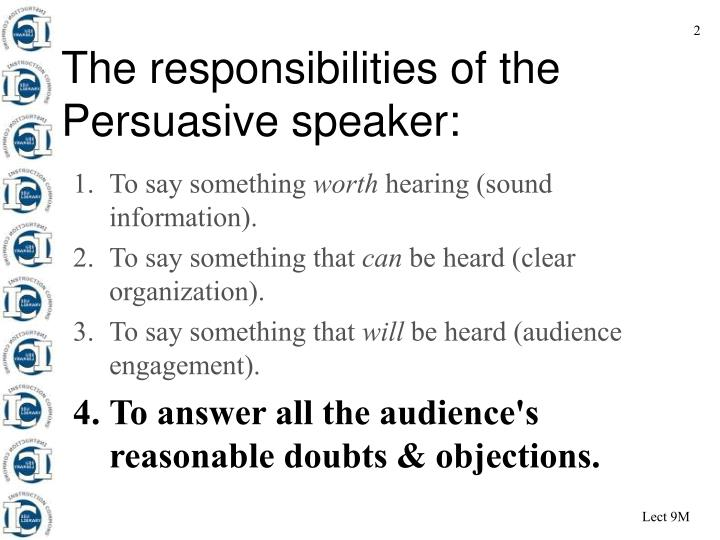 The responsibilities of the Persuasive speaker: