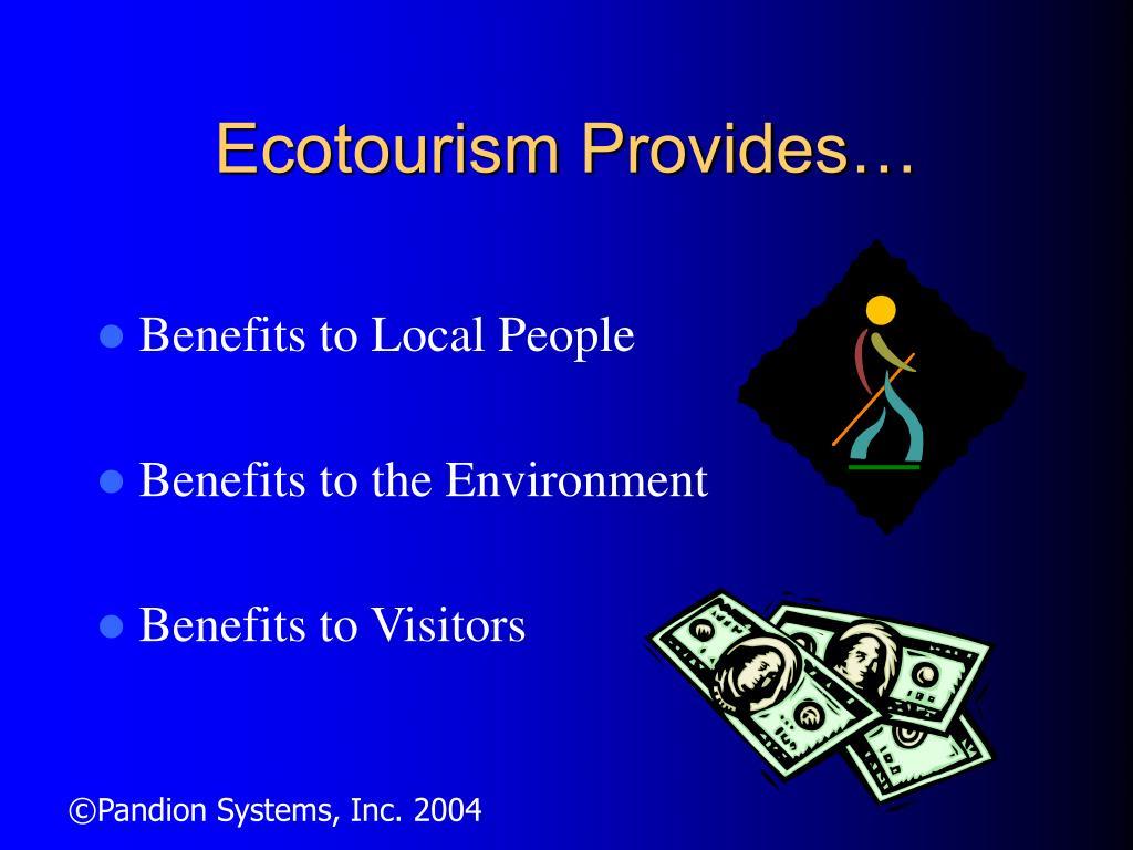 Ecotourism Provides…