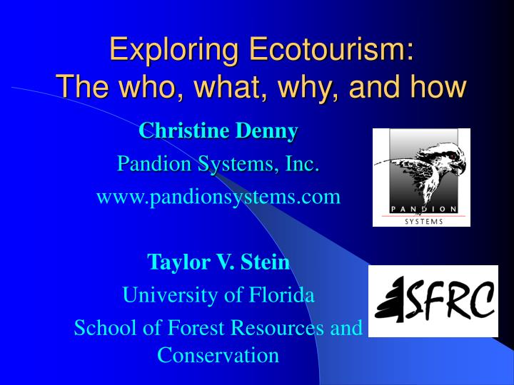 Exploring ecotourism the who what why and how