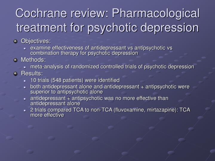 Cochrane review: Pharmacological treatment for psychotic depression
