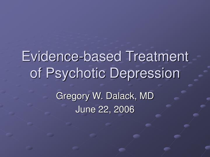 Evidence based treatment of psychotic depression