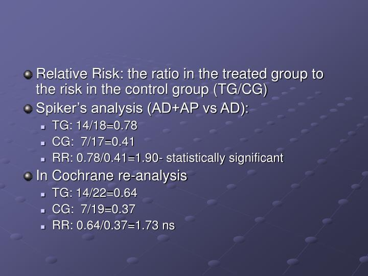 Relative Risk: the ratio in the treated group to the risk in the control group (TG/CG)