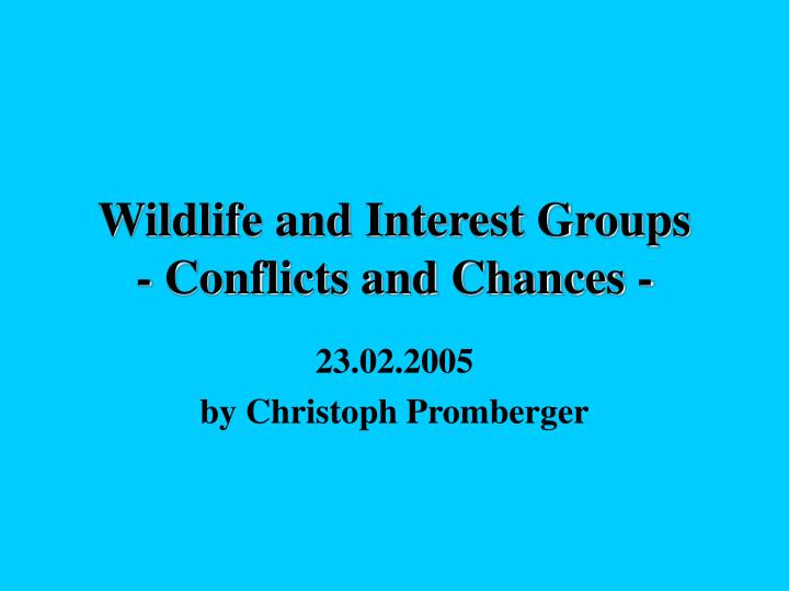 Wildlife and interest groups conflicts and chances l.jpg