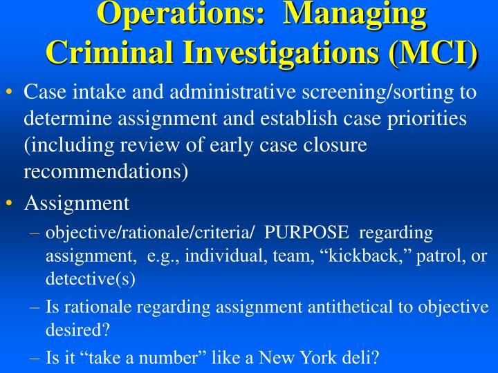 Operations:  Managing Criminal Investigations (MCI)