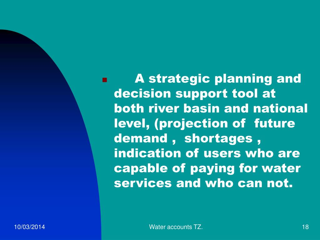 A strategic planning and decision support tool at both river basin and national level, (projection of  future demand ,  shortages , indication of users who are capable of paying for water services and who can not.
