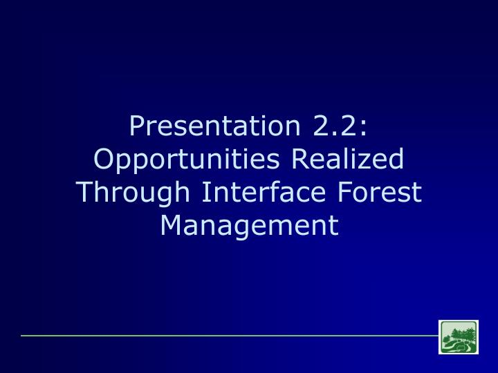 Presentation 2 2 opportunities realized through interface forest management