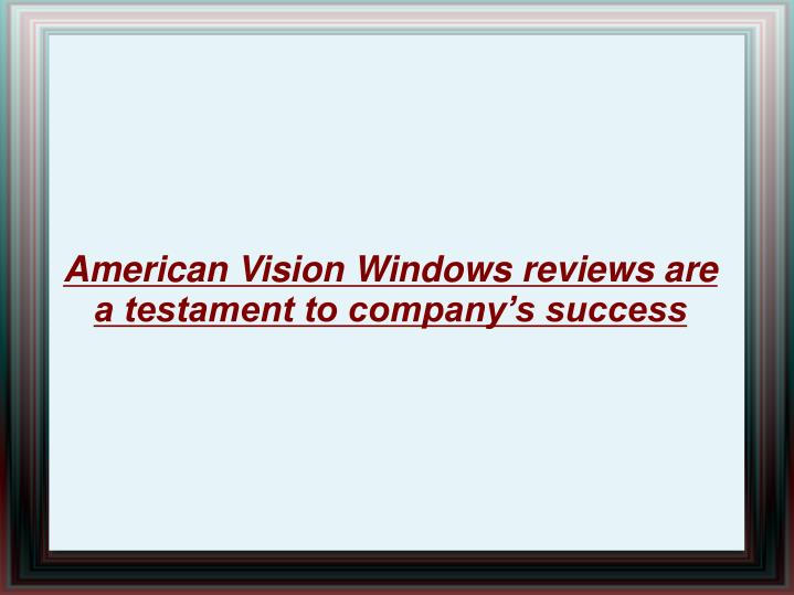 American vision windows reviews are a testament to company s success