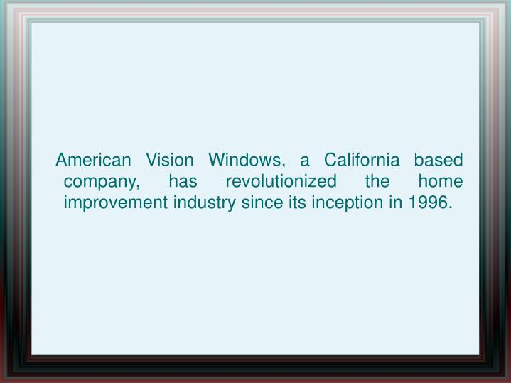 American Vision Windows, a California based company, has revolutionized the home improvement indus...
