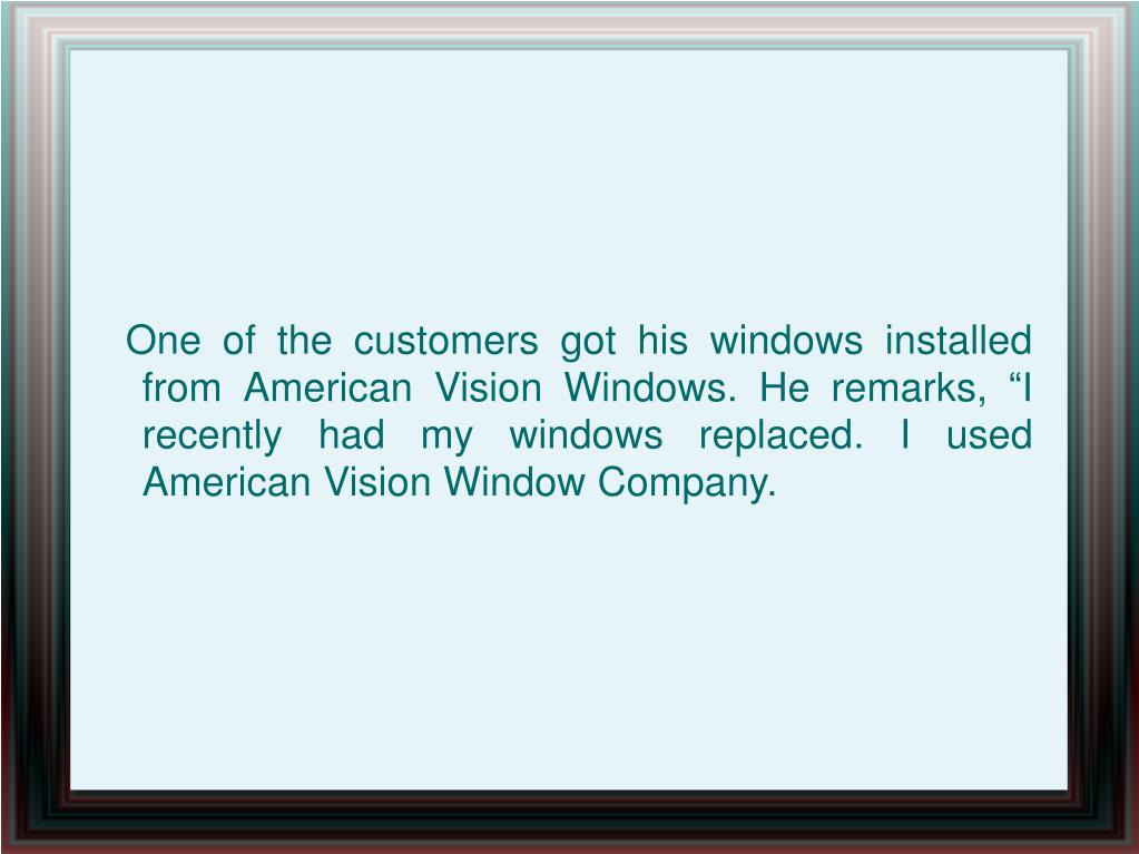 "One of the customers got his windows installed from American Vision Windows. He remarks, ""I recently had my windows replaced. I used American Vision Window Company."