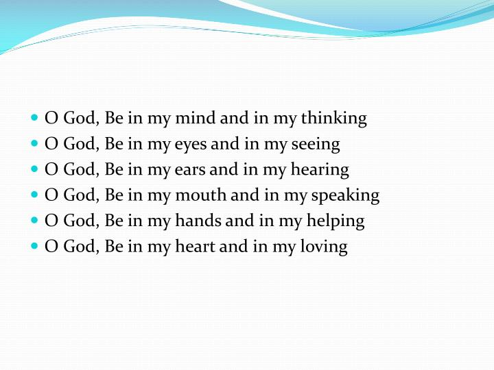 O God, Be in my mind and in my thinking