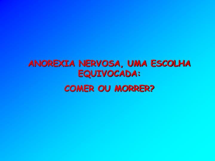 ANOREXIA NERVOSA, UMA ESCOLHA EQUIVOCADA: