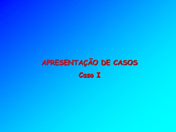APRESENTAÇÃO DE CASOS