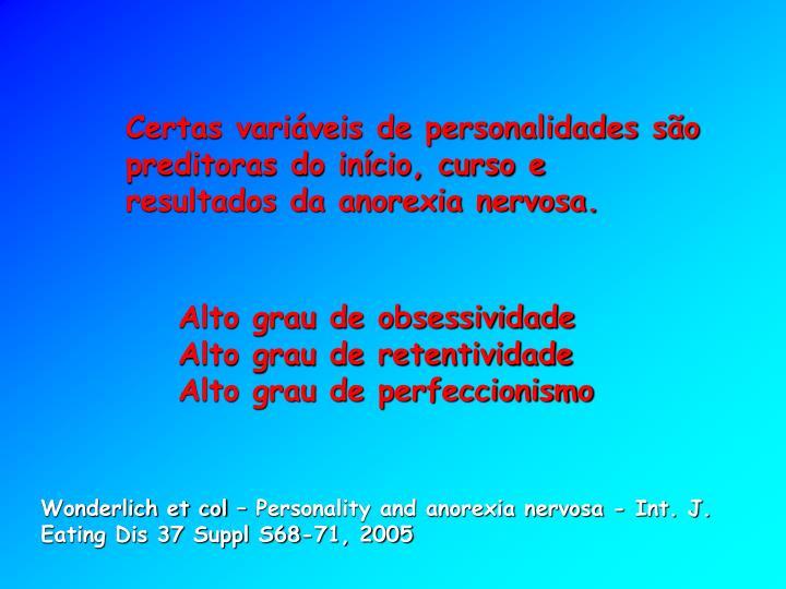 Certas variáveis de personalidades são preditoras do início, curso e resultados da anorexia nervosa.
