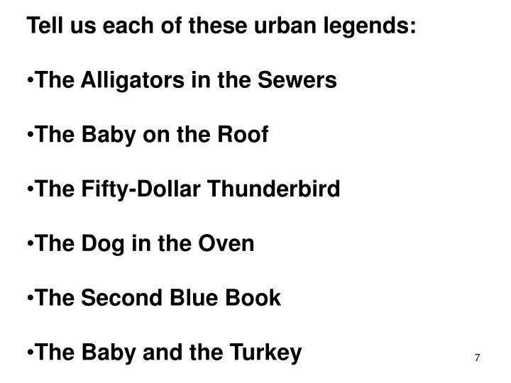 Tell us each of these urban legends: