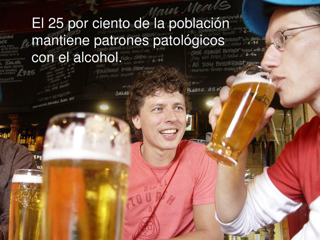 El 25 por ciento de la población mantiene patrones patológicos con el alcohol.