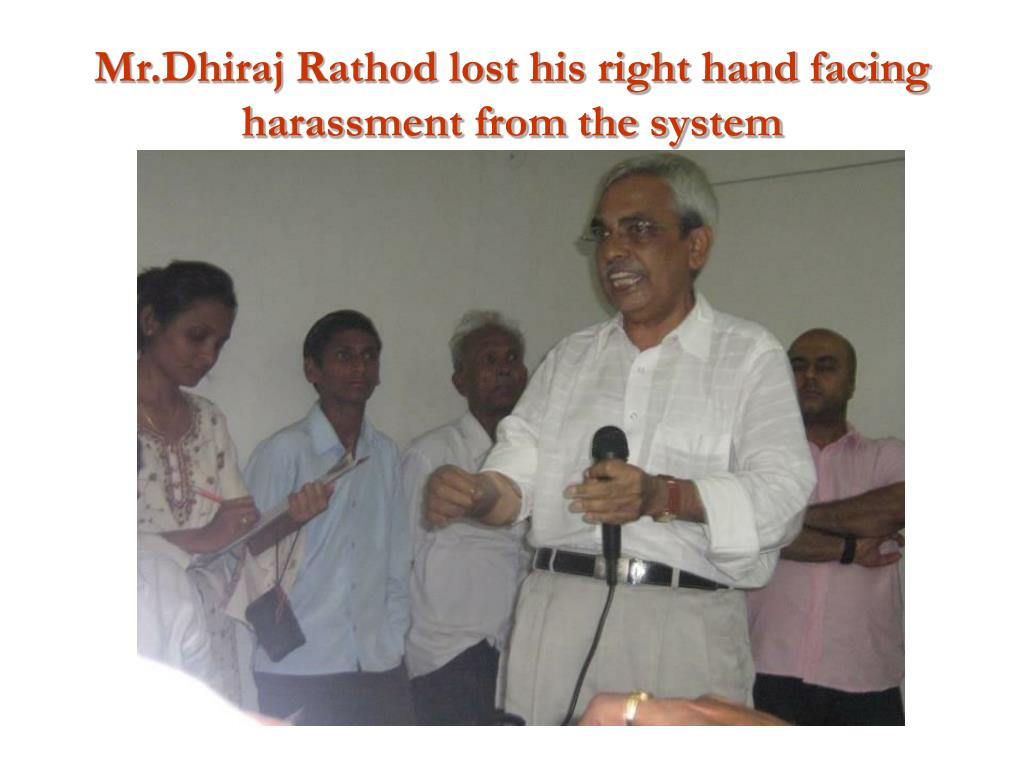 Mr.Dhiraj Rathod lost his right hand facing harassment from the system
