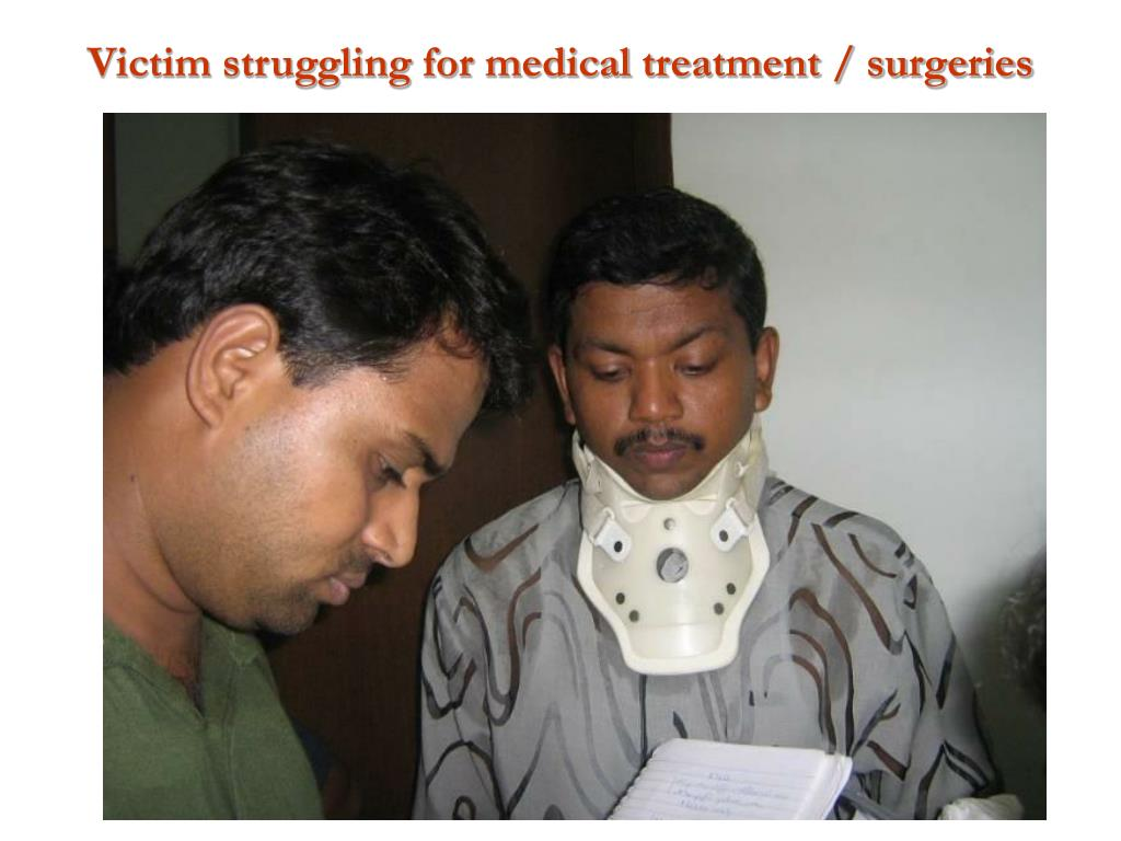Victim struggling for medical treatment / surgeries