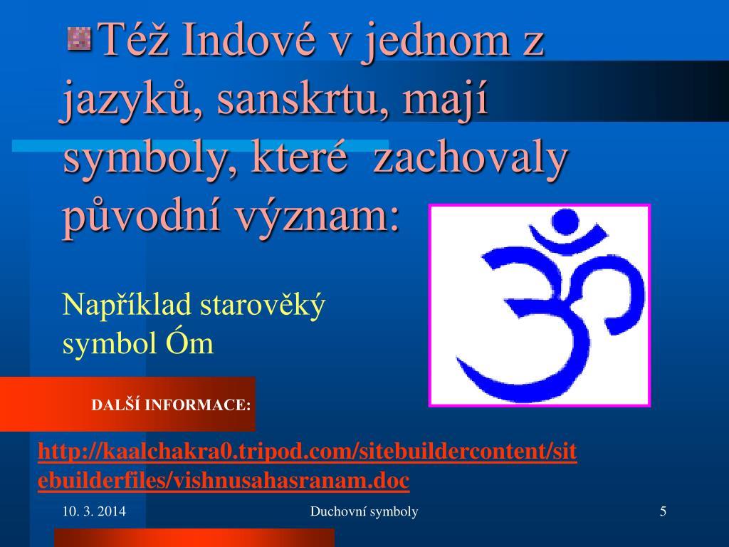 Též Indové v jednom z jazyků, sanskrtu, mají symboly, které  zachovaly původní význam: