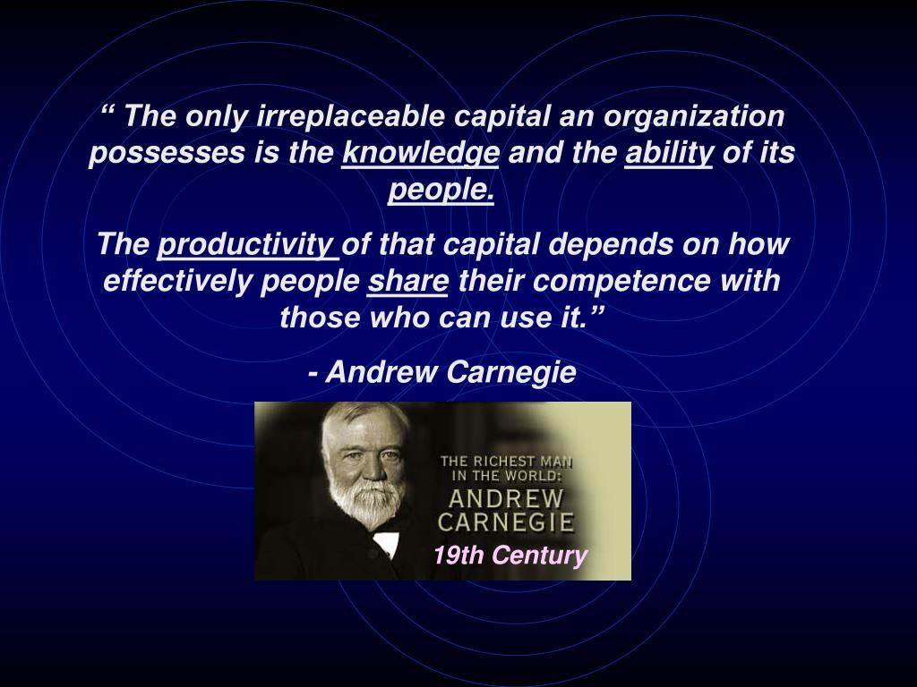 """ The only irreplaceable capital an organization possesses is the"