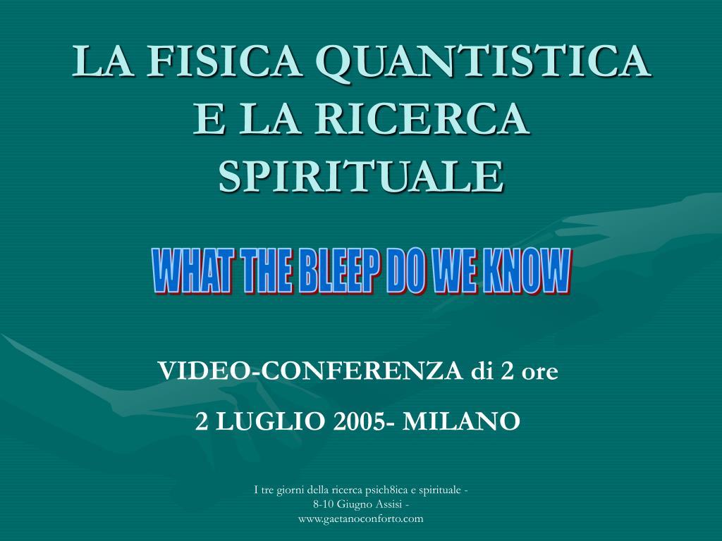 LA FISICA QUANTISTICA E LA RICERCA SPIRITUALE