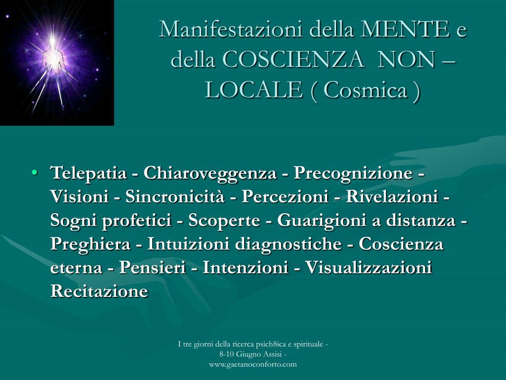 Manifestazioni della MENTE e della COSCIENZA  NON –LOCALE ( Cosmica )