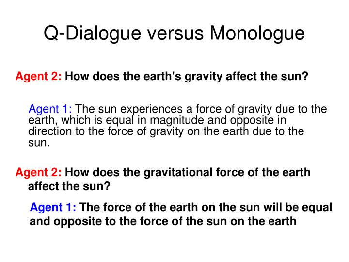 Q-Dialogue versus Monologue