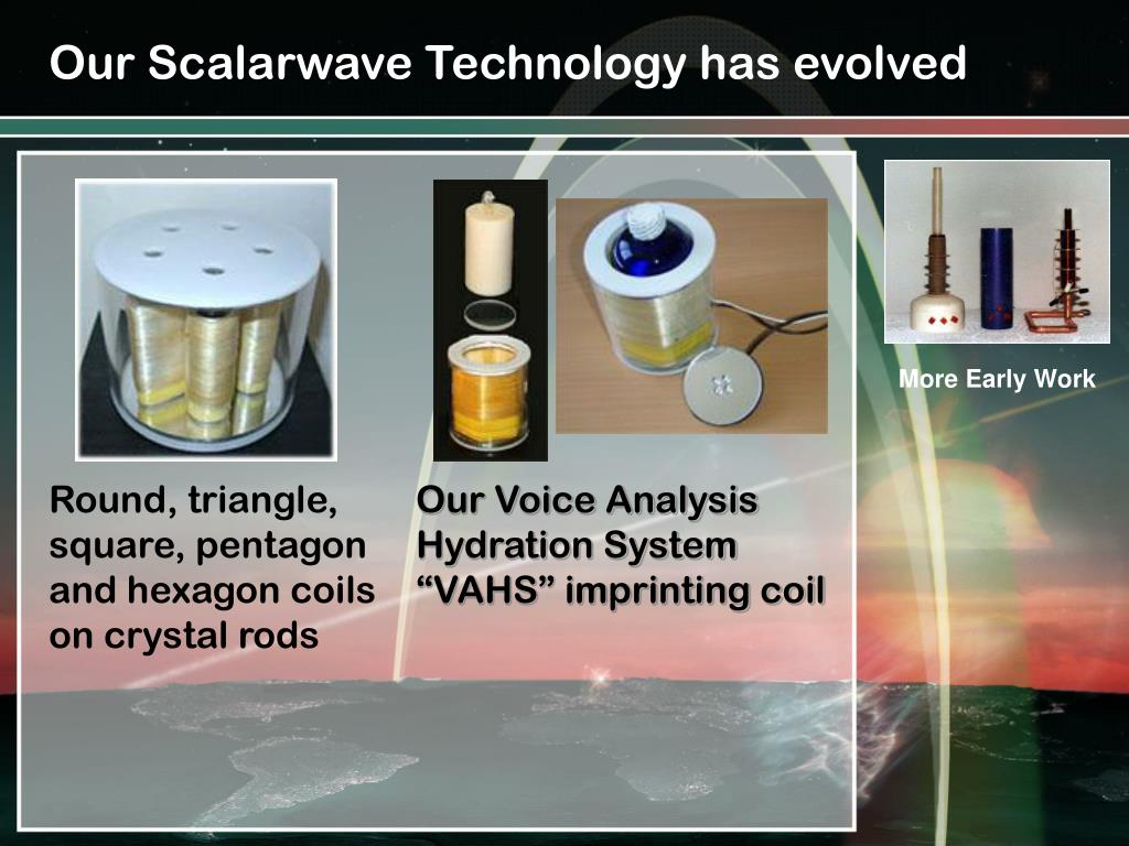 Our Scalarwave Technology has evolved