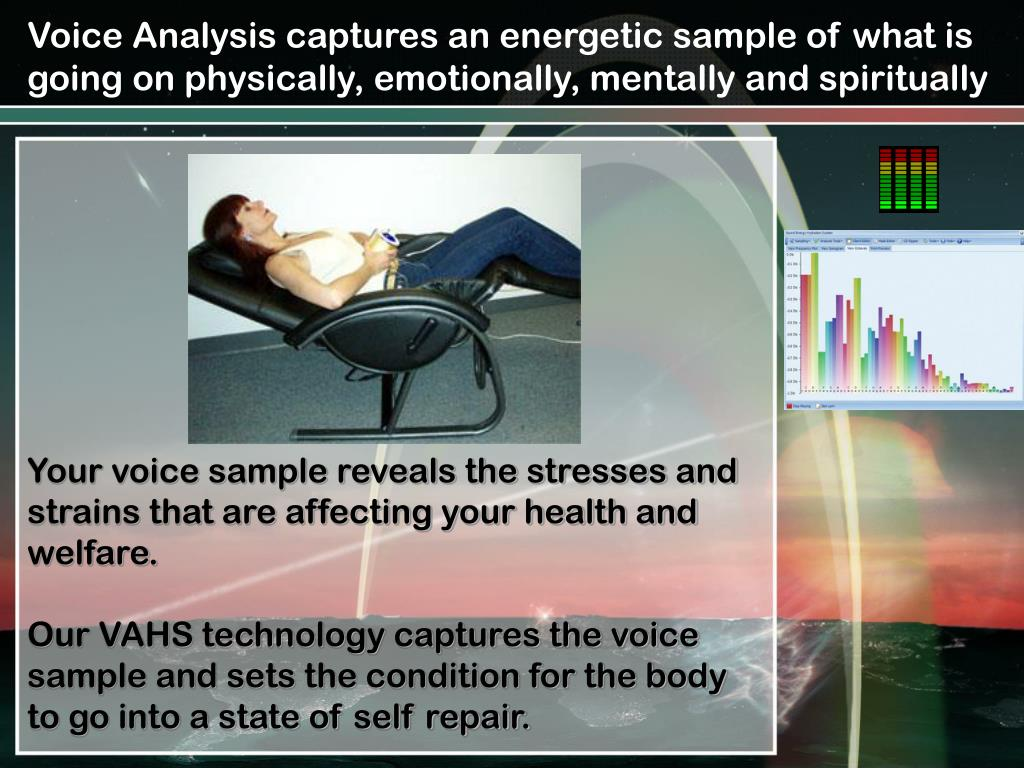 Voice Analysis captures an energetic sample of what is going on physically, emotionally, mentally and spiritually
