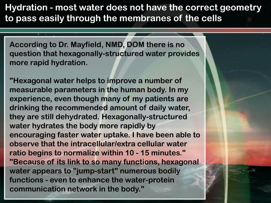 Hydration - most water does not have the correct geometry to pass easily through the membranes of the cells