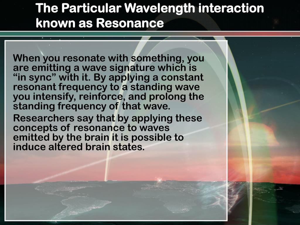 The Particular Wavelength interaction known as Resonance