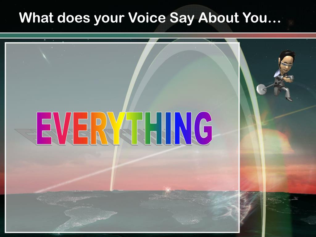 What does your Voice Say About You…