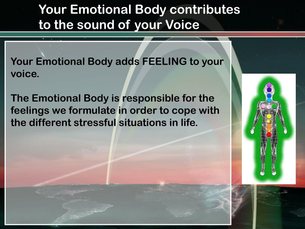 Your Emotional Body contributes to the sound of your Voice
