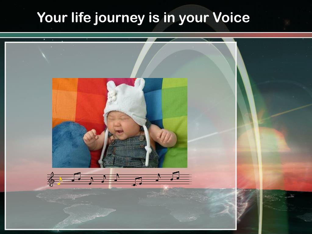Your life journey is in your Voice