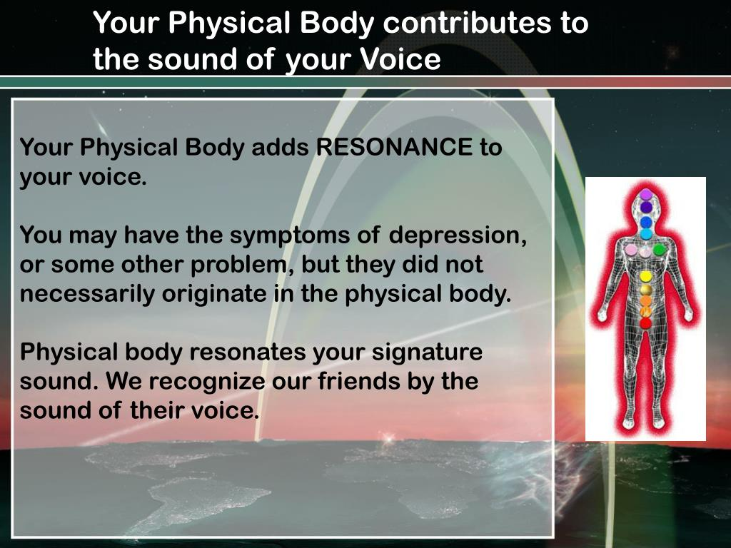 Your Physical Body contributes to the sound of your Voice