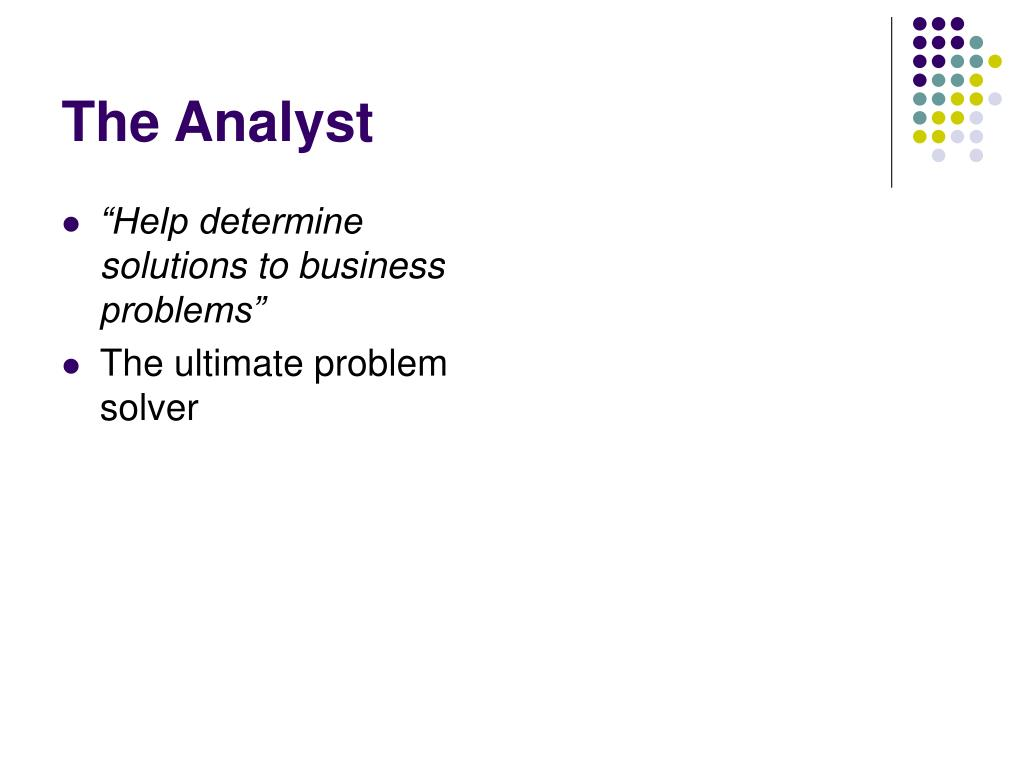 """""""Help determine solutions to business problems"""""""