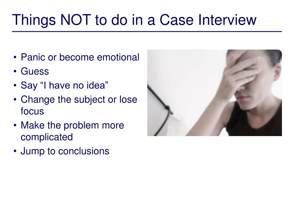Things NOT to do in a Case Interview