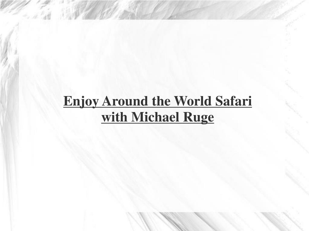 Enjoy Around the World Safari with Michael Ruge