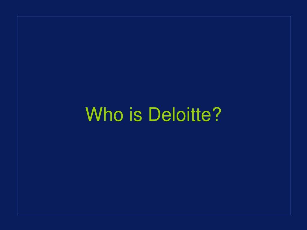 Who is Deloitte?