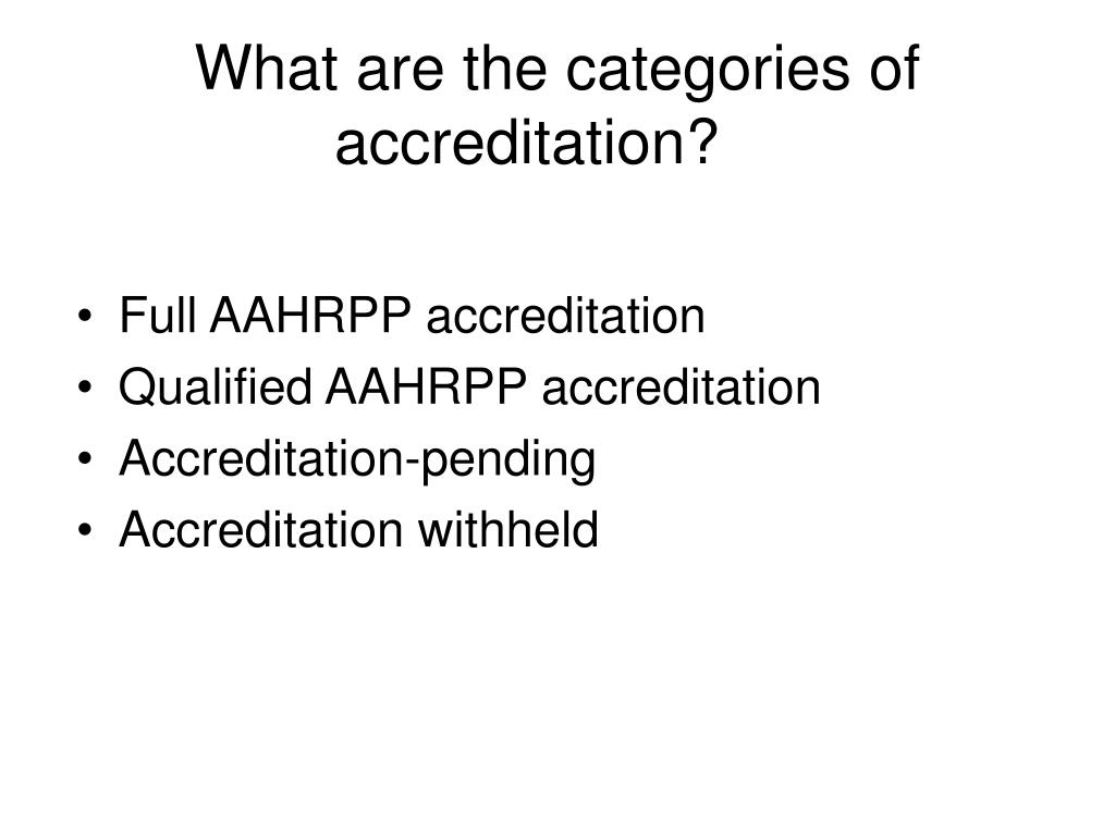 What are the categories of accreditation?