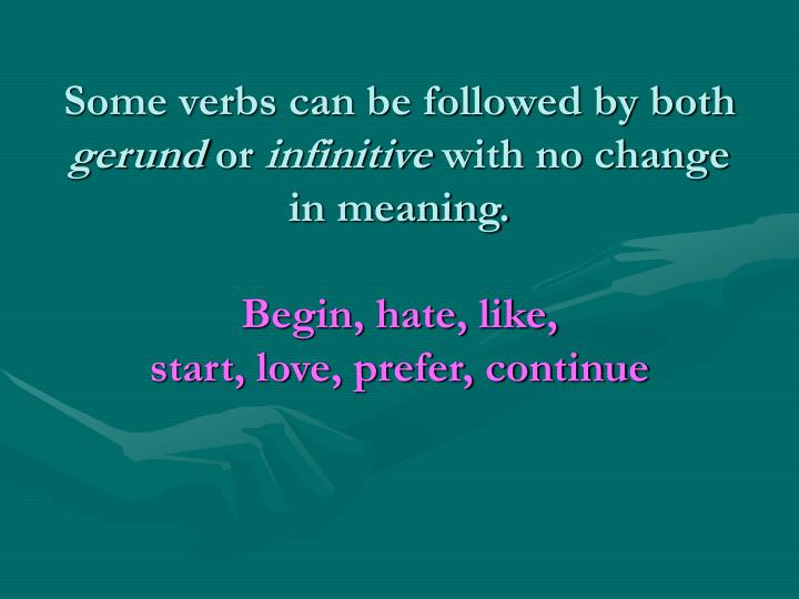 Some verbs can be followed by both