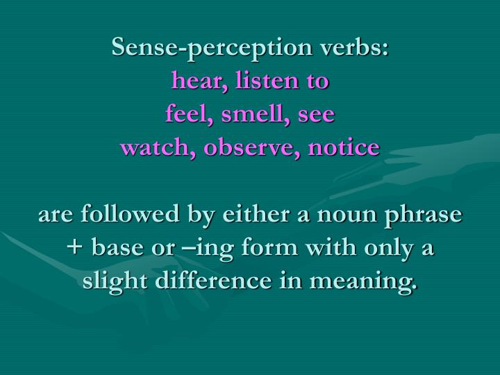 Sense-perception verbs: