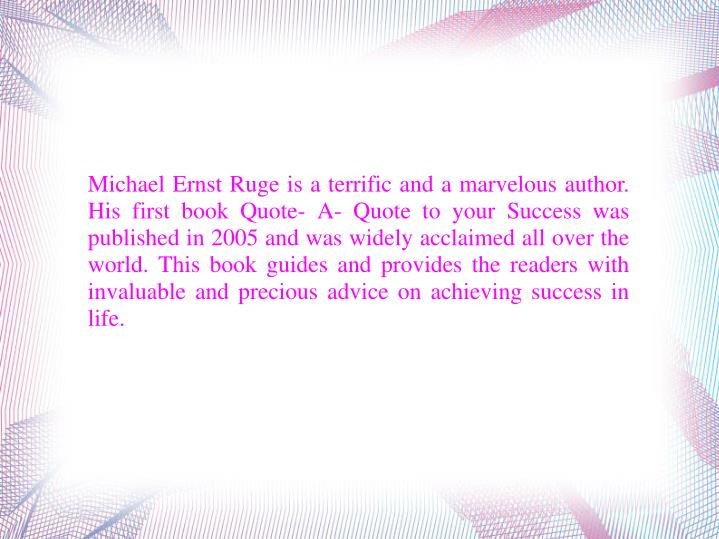 Michael Ernst Ruge is a terrific and a marvelous author. His first book Quote- A- Quote to your Succ...
