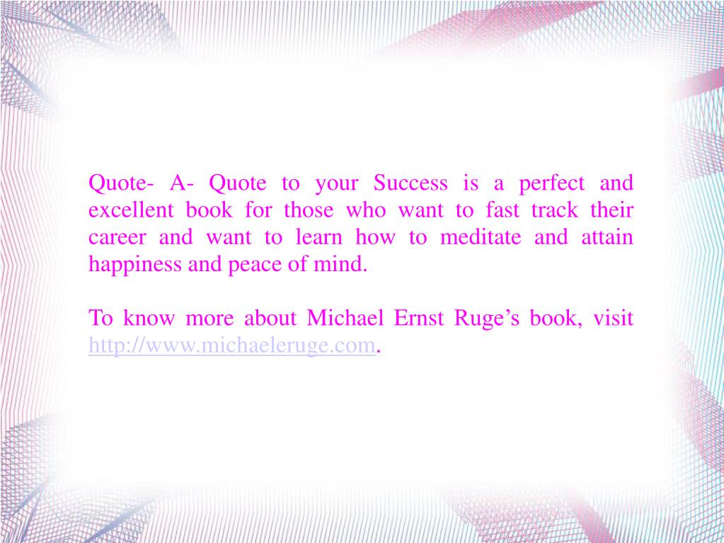 Quote- A- Quote to your Success is a perfect and excellent book for those who want to fast track their career and want to learn how to meditate and attain happiness and peace of mind.